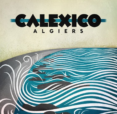 """Calexico: Neuer Song """"Splitter"""" aus """"Algiers"""" zum Vorhören"""